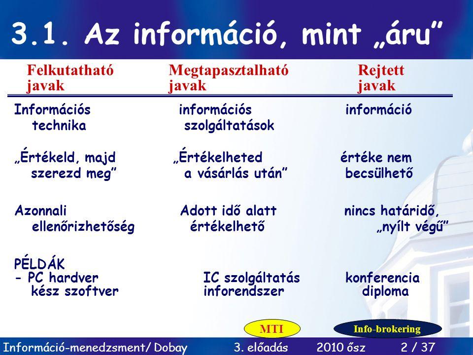 """Információ-menedzsment/ Dobay 3. előadás 2010 ősz 2 / 37 Információs információs információ technika szolgáltatások """"Értékeld, majd """"Értékelheted érté"""