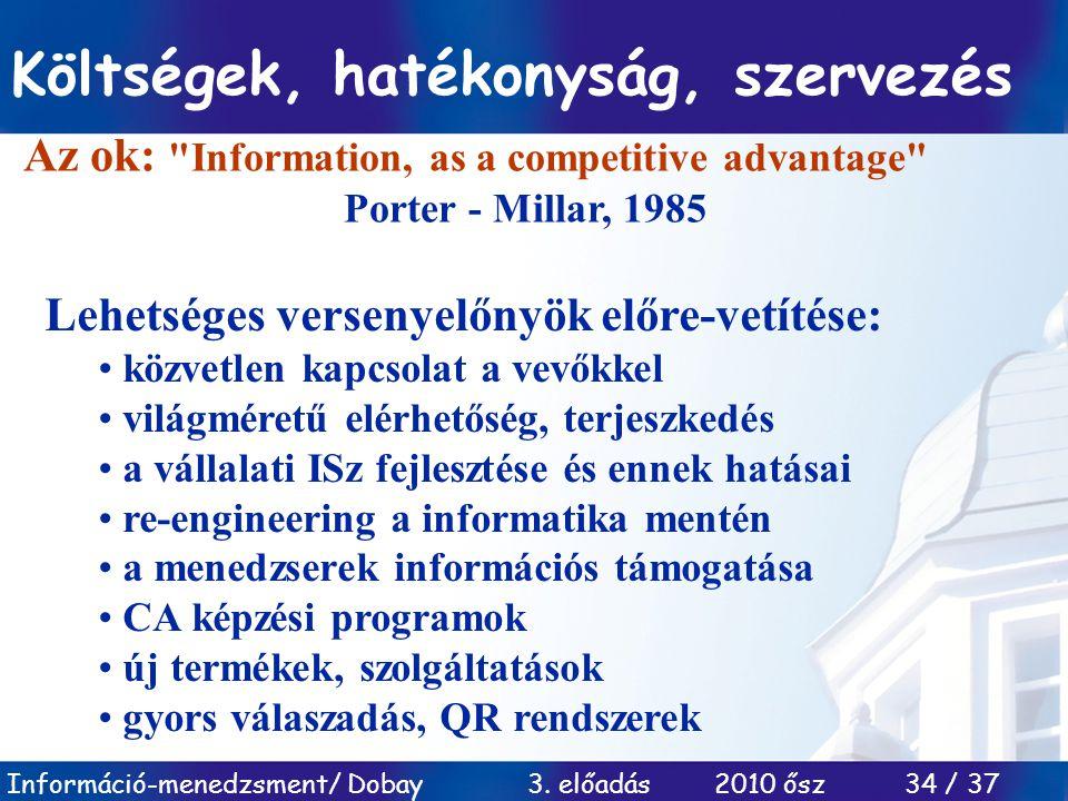 Információ-menedzsment/ Dobay 3. előadás 2010 ősz 34 / 37 Költségek, hatékonyság, szervezés Az ok:
