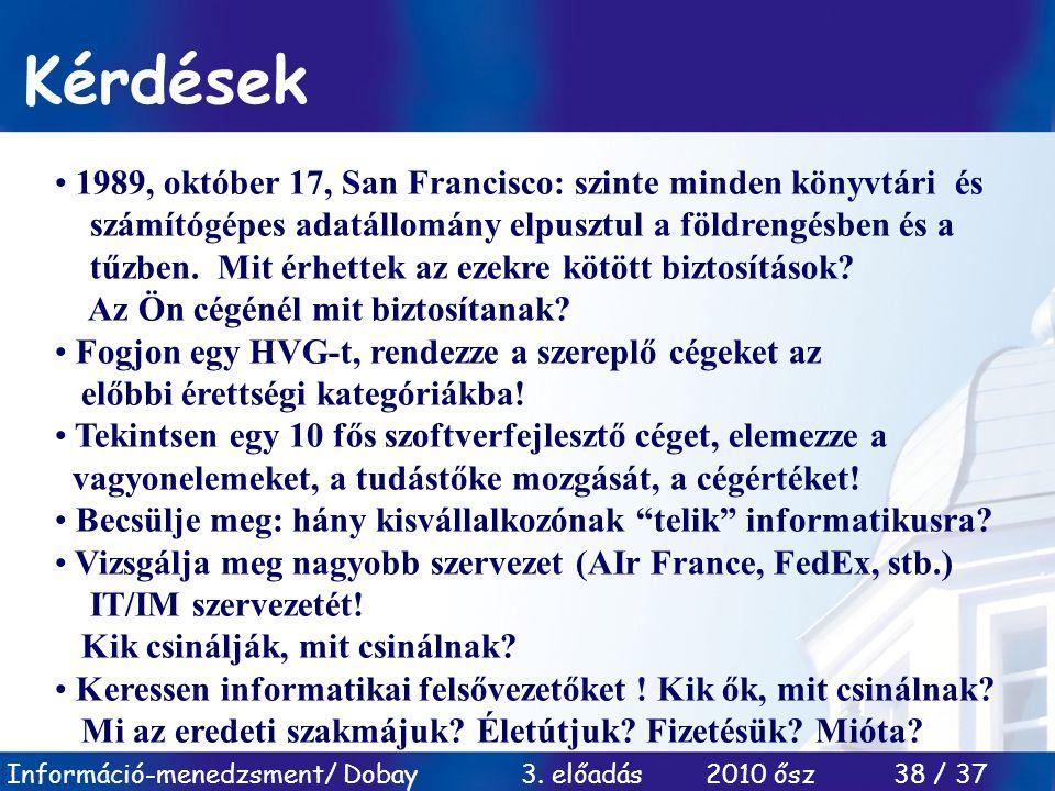 Információ-menedzsment/ Dobay 3. előadás 2010 ősz 38 / 37 Kérdések 1989, október 17, San Francisco: szinte minden könyvtári és számítógépes adatállomá