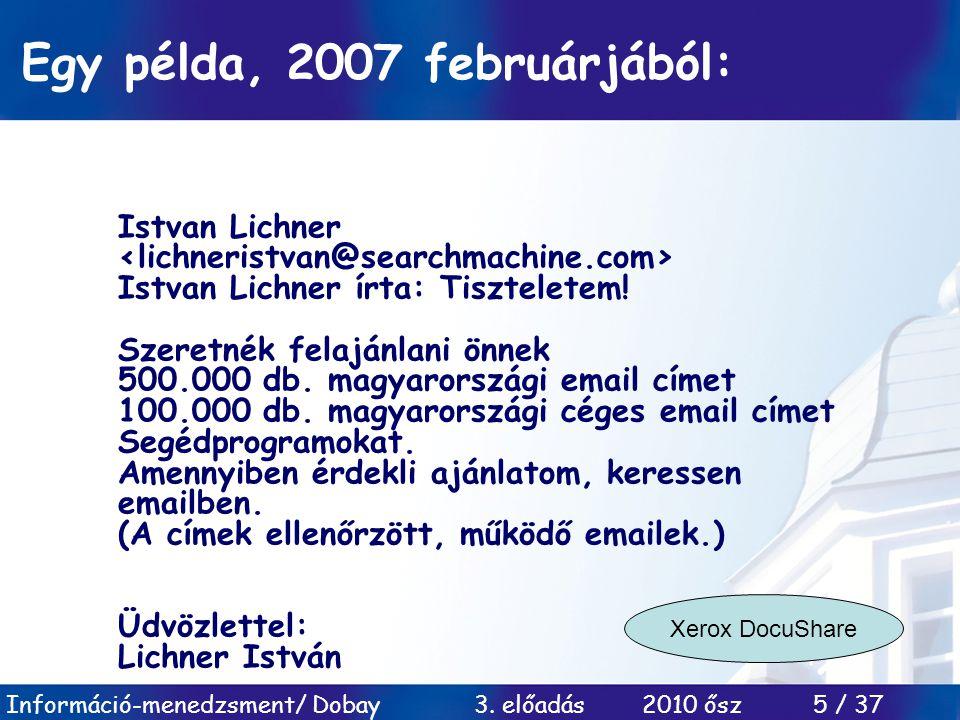 Információ-menedzsment/ Dobay 3. előadás 2010 ősz 5 / 37 Egy példa, 2007 februárjából: Istvan Lichner Istvan Lichner írta: Tiszteletem! Szeretnék fela