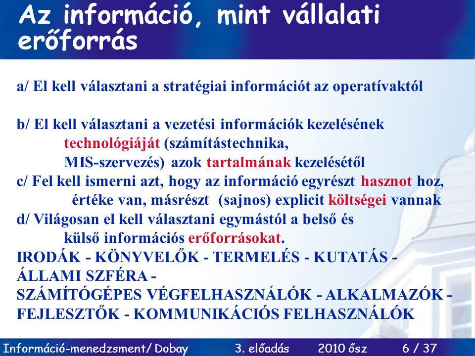Információ-menedzsment/ Dobay 3. előadás 2010 ősz 6 / 37 a/ El kell választani a stratégiai információt az operatívaktól b/ El kell választani a vezet