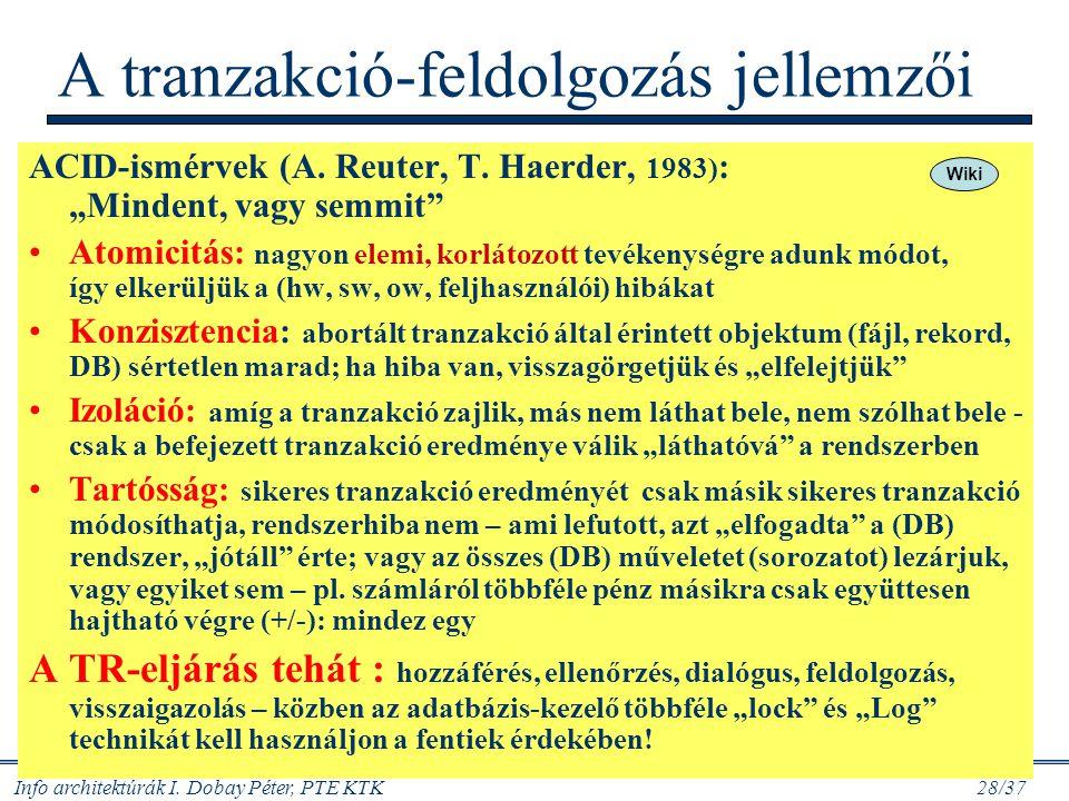 """Info architektúrák I. Dobay Péter, PTE KTK 28/37 A tranzakció-feldolgozás jellemzői ACID-ismérvek (A. Reuter, T. Haerder, 1983) : """"Mindent, vagy semmi"""