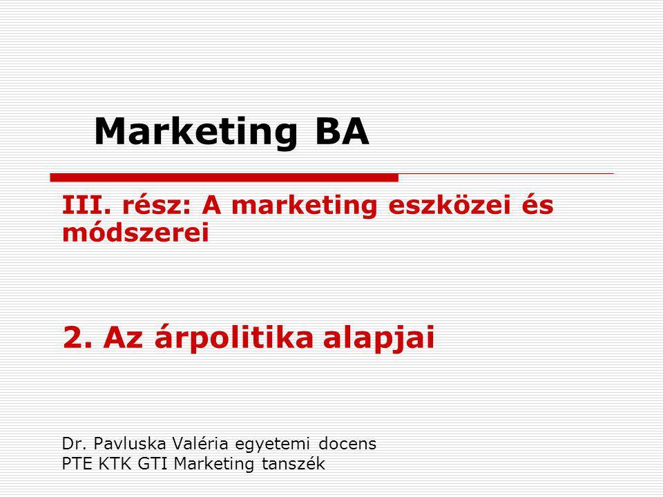 Marketing BA III. rész: A marketing eszközei és módszerei 2. Az árpolitika alapjai Dr. Pavluska Valéria egyetemi docens PTE KTK GTI Marketing tanszék