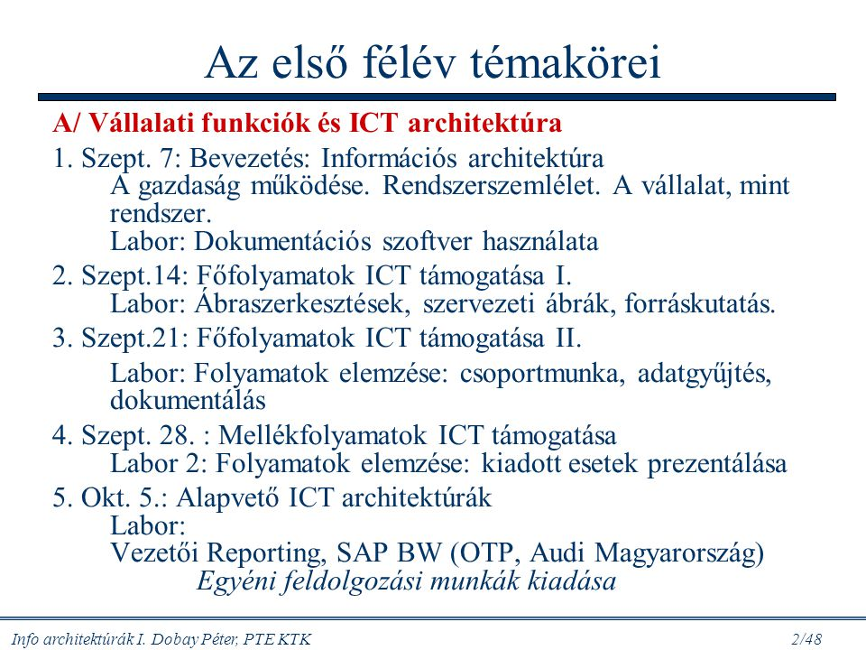 Info architektúrák I. Dobay Péter, PTE KTK 1/48 Információrendszer-architektúrák A téma Az előadások, követelmények A gyakorlatok (konzultációk) és az