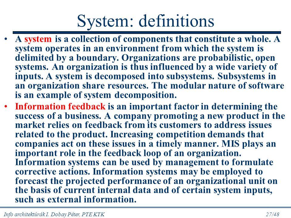Info architektúrák I. Dobay Péter, PTE KTK 26/48 Formalizáljuk: rendszer, részrendszer RENDSZER: egymással kapcsolatban lévő részek, közös céllal együ