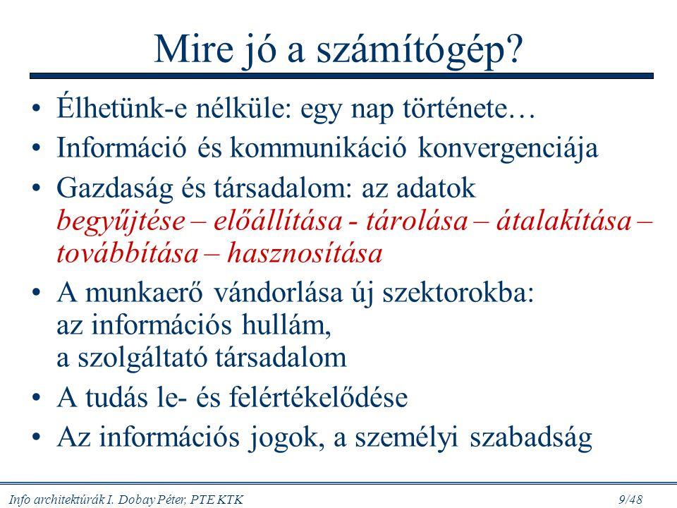 Info architektúrák I.Dobay Péter, PTE KTK 9/48 Mire jó a számítógép.