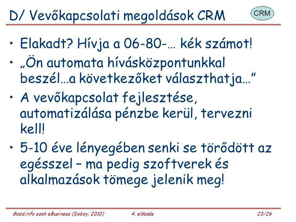 """Gazd.info szak eBusiness (Dobay, 2010)4. előadás 23/26 D/ Vevőkapcsolati megoldások CRM Elakadt? Hívja a 06-80-… kék számot! """"Ön automata hívásközpont"""