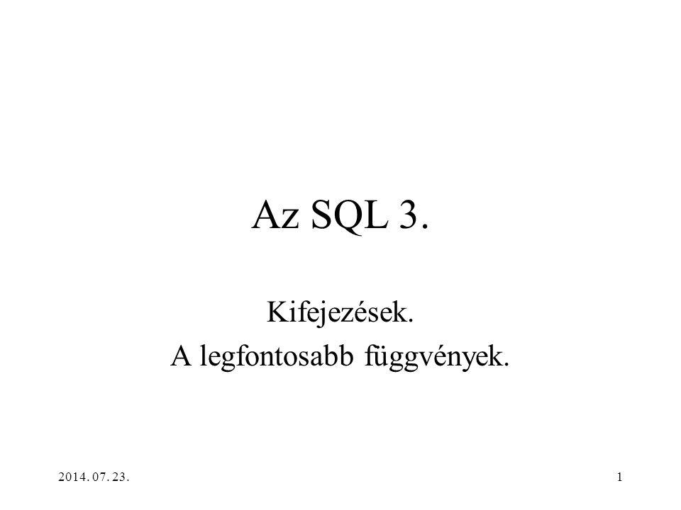 2014. 07. 23.1 Az SQL 3. Kifejezések. A legfontosabb függvények.