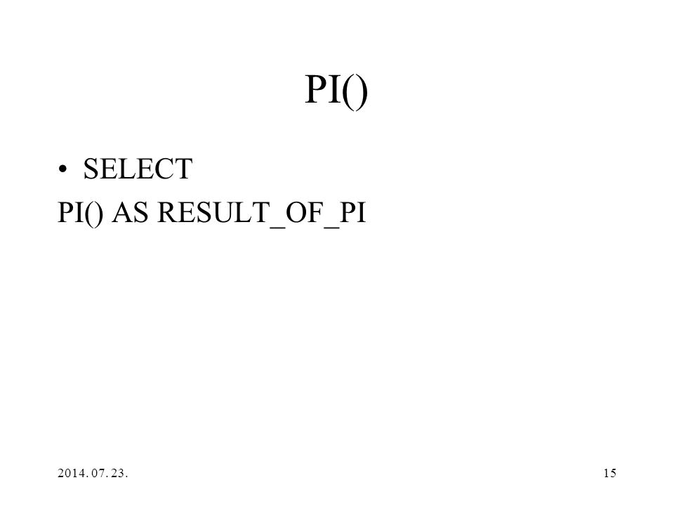 PI() SELECT PI() AS RESULT_OF_PI 2014. 07. 23.15