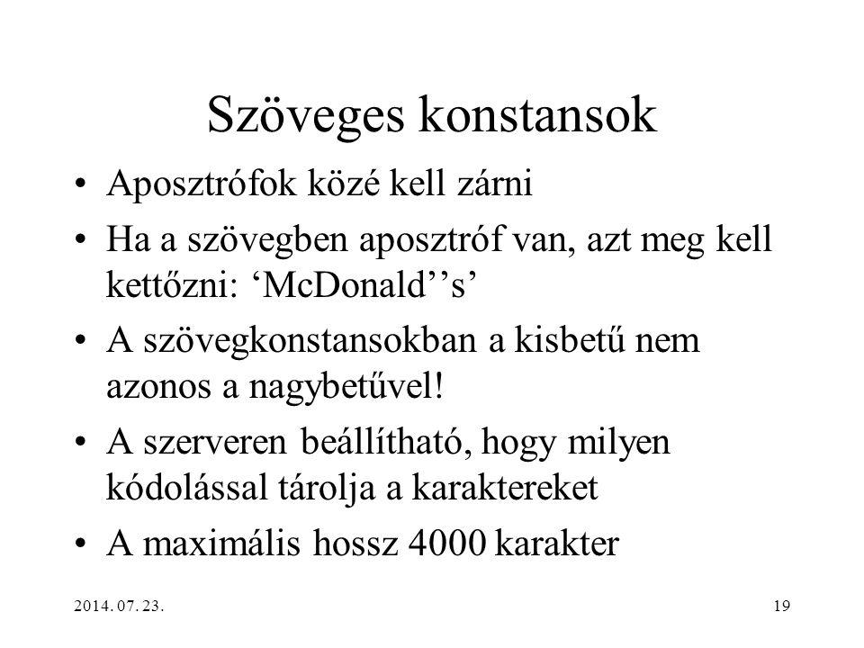 2014. 07. 23.19 Szöveges konstansok Aposztrófok közé kell zárni Ha a szövegben aposztróf van, azt meg kell kettőzni: 'McDonald''s' A szövegkonstansokb