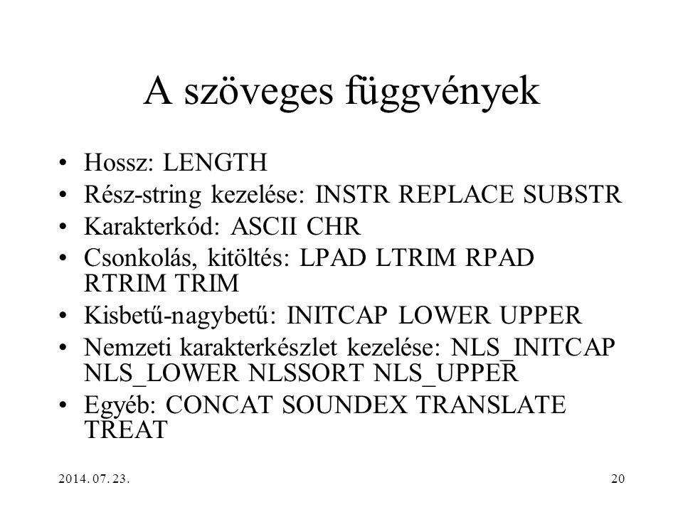 2014. 07. 23.20 A szöveges függvények Hossz: LENGTH Rész-string kezelése: INSTR REPLACE SUBSTR Karakterkód: ASCII CHR Csonkolás, kitöltés: LPAD LTRIM