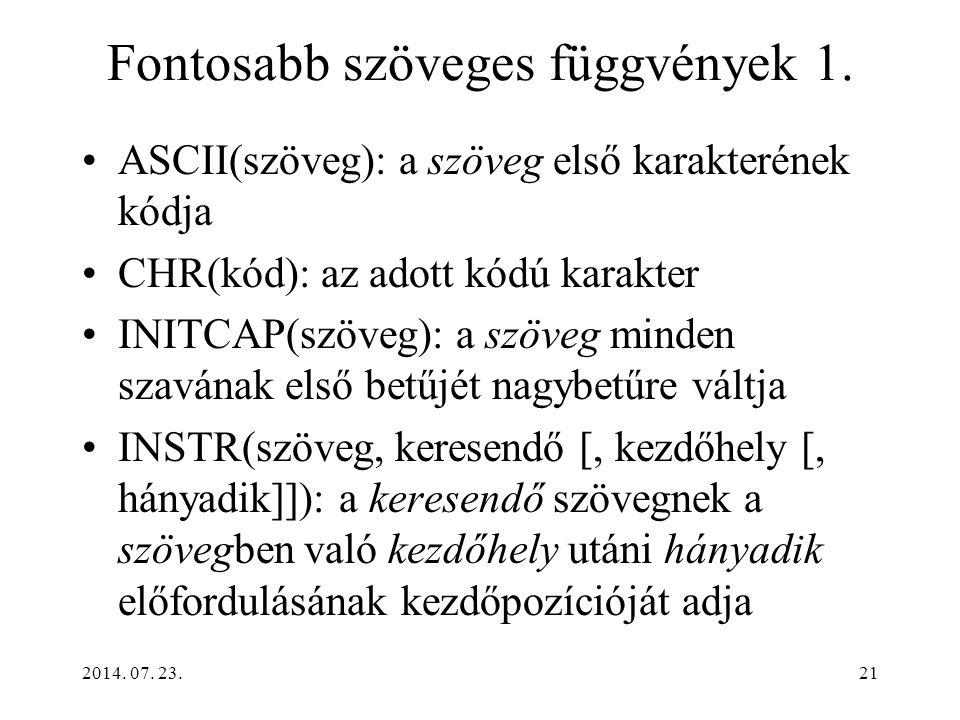 2014. 07. 23.21 Fontosabb szöveges függvények 1. ASCII(szöveg): a szöveg első karakterének kódja CHR(kód): az adott kódú karakter INITCAP(szöveg): a s