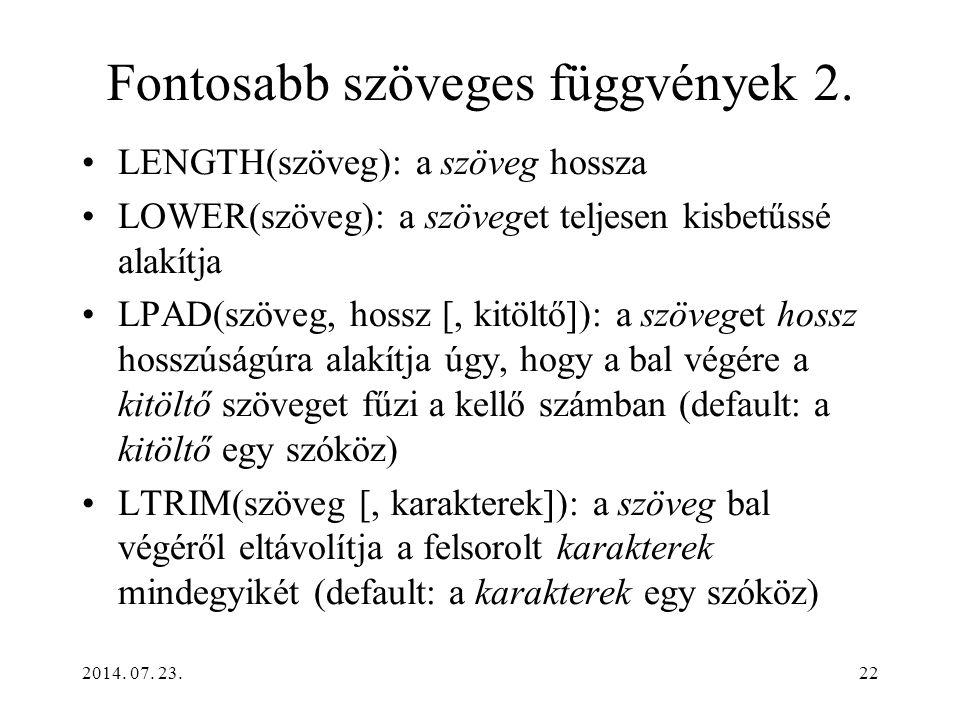 2014. 07. 23.22 Fontosabb szöveges függvények 2. LENGTH(szöveg): a szöveg hossza LOWER(szöveg): a szöveget teljesen kisbetűssé alakítja LPAD(szöveg, h