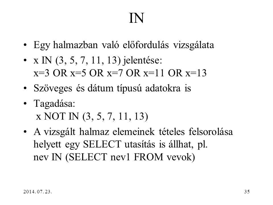 2014. 07. 23.35 IN Egy halmazban való előfordulás vizsgálata x IN (3, 5, 7, 11, 13) jelentése: x=3 OR x=5 OR x=7 OR x=11 OR x=13 Szöveges és dátum típ
