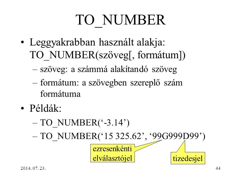 2014. 07. 23.44 TO_NUMBER Leggyakrabban használt alakja: TO_NUMBER(szöveg[, formátum]) –szöveg: a számmá alakítandó szöveg –formátum: a szövegben szer