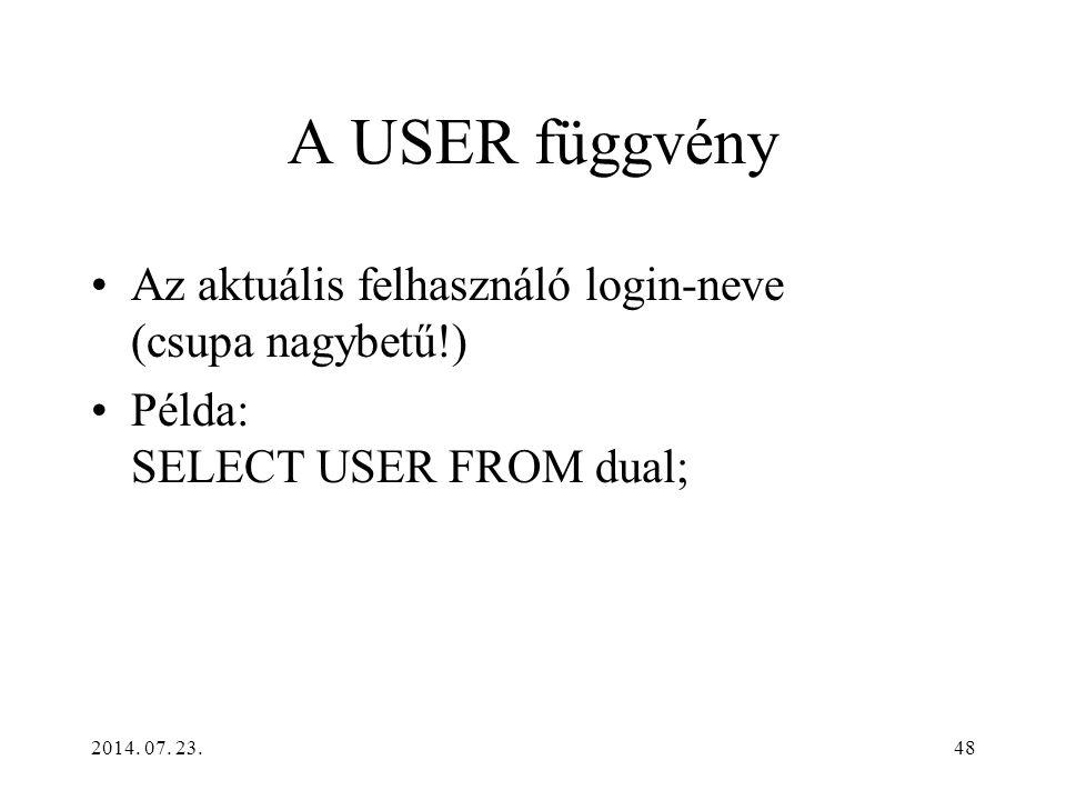 48 A USER függvény Az aktuális felhasználó login-neve (csupa nagybetű!) Példa: SELECT USER FROM dual;