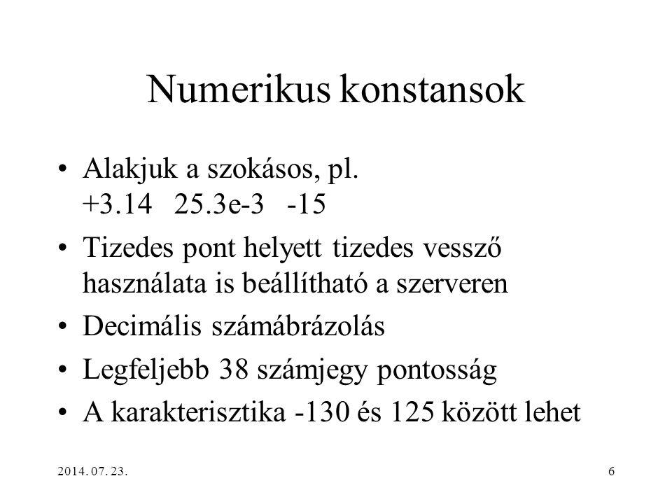 2014. 07. 23.6 Numerikus konstansok Alakjuk a szokásos, pl. +3.14 25.3e-3 -15 Tizedes pont helyett tizedes vessző használata is beállítható a szervere