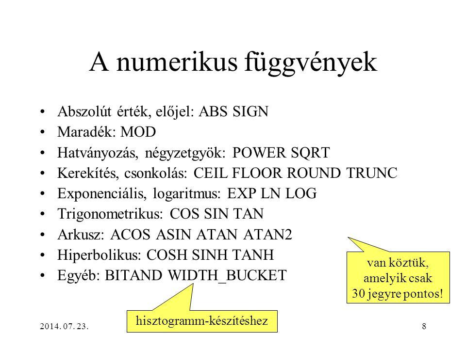 2014. 07. 23.8 A numerikus függvények Abszolút érték, előjel: ABS SIGN Maradék: MOD Hatványozás, négyzetgyök: POWER SQRT Kerekítés, csonkolás: CEIL FL
