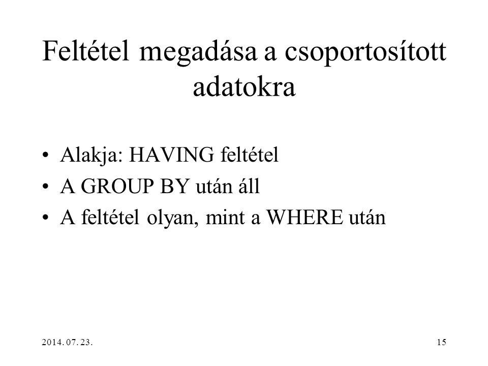 15 Feltétel megadása a csoportosított adatokra Alakja: HAVING feltétel A GROUP BY után áll A feltétel olyan, mint a WHERE után