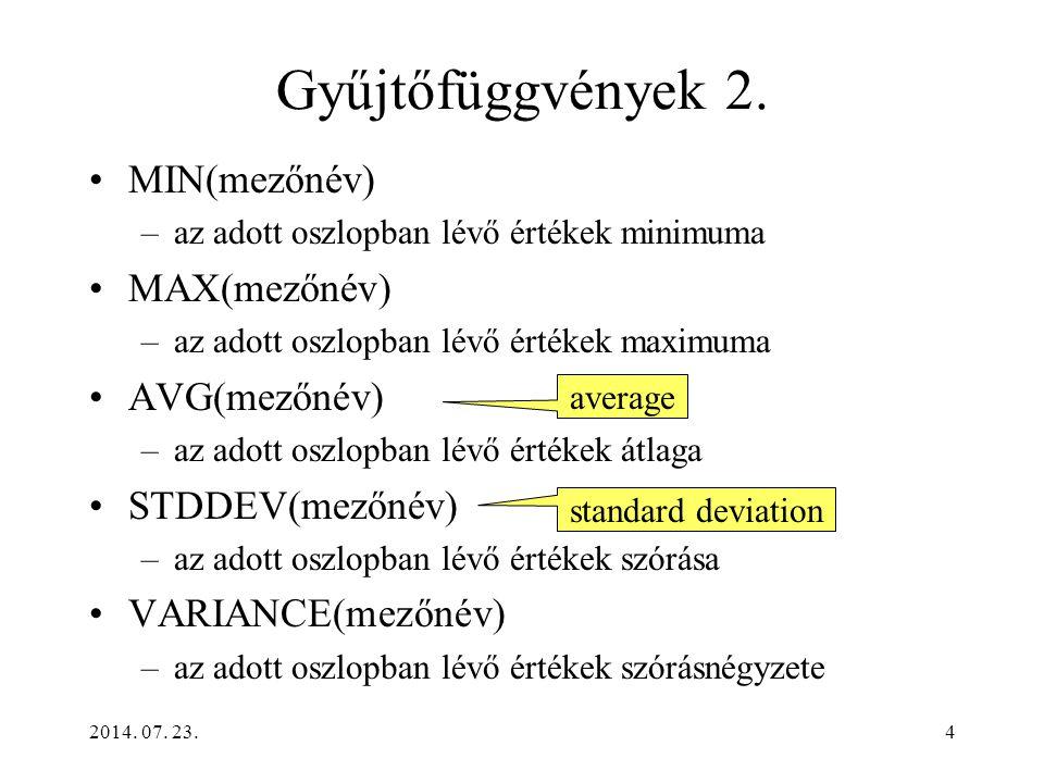 4 Gyűjtőfüggvények 2. MIN(mezőnév) –az adott oszlopban lévő értékek minimuma MAX(mezőnév) –az adott oszlopban lévő értékek maximuma AVG(mezőnév) –az a