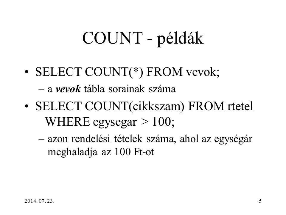 5 COUNT - példák SELECT COUNT(*) FROM vevok; –a vevok tábla sorainak száma SELECT COUNT(cikkszam) FROM rtetel WHERE egysegar > 100; –azon rendelési té