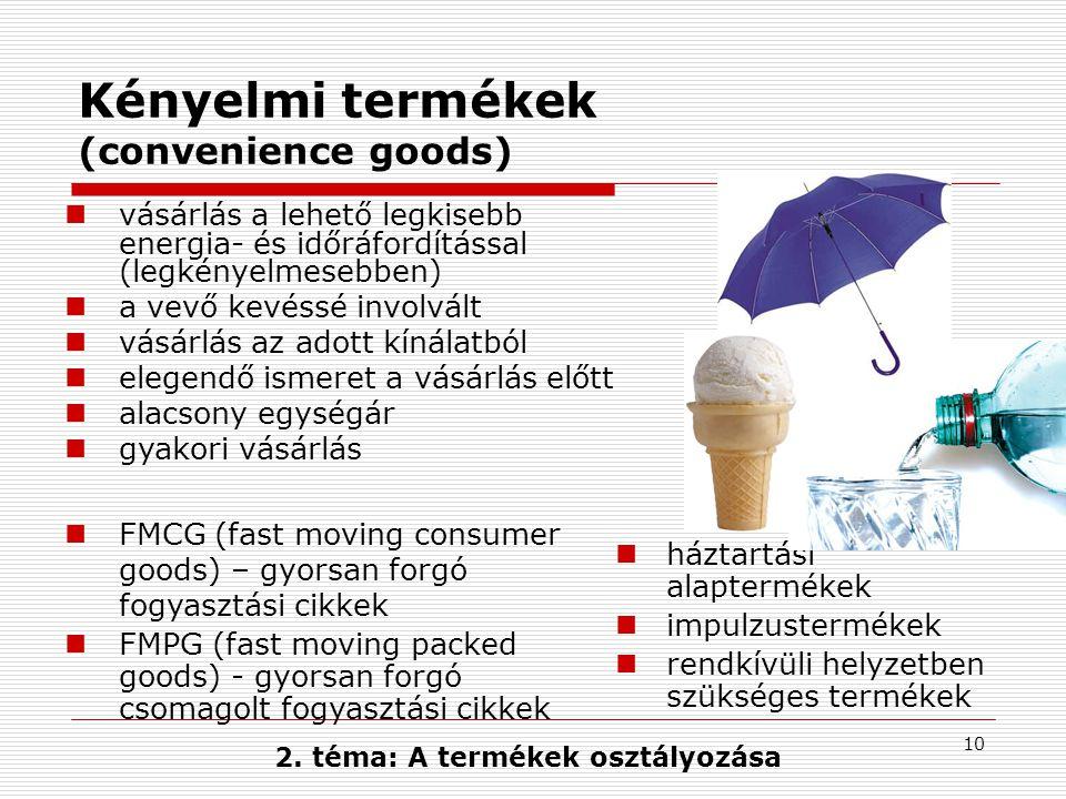 10 Kényelmi termékek (convenience goods) vásárlás a lehető legkisebb energia- és időráfordítással (legkényelmesebben) a vevő kevéssé involvált vásárlás az adott kínálatból elegendő ismeret a vásárlás előtt alacsony egységár gyakori vásárlás FMCG (fast moving consumer goods) – gyorsan forgó fogyasztási cikkek FMPG (fast moving packed goods) - gyorsan forgó csomagolt fogyasztási cikkek háztartási alaptermékek impulzustermékek rendkívüli helyzetben szükséges termékek 2.