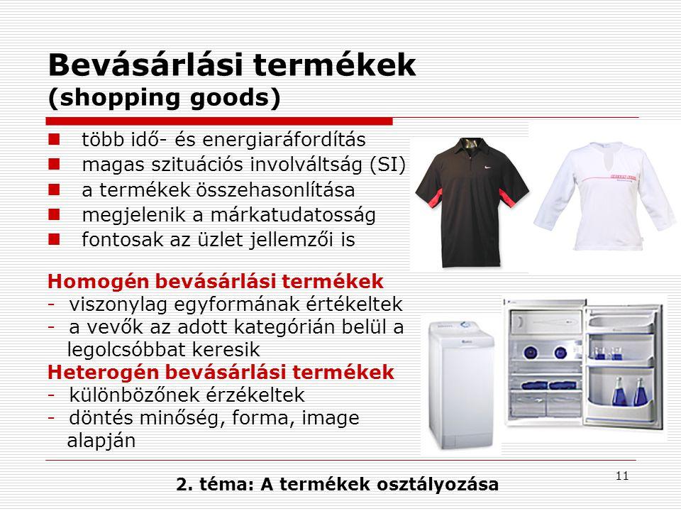 11 Bevásárlási termékek (shopping goods) több idő- és energiaráfordítás magas szituációs involváltság (SI) a termékek összehasonlítása megjelenik a márkatudatosság fontosak az üzlet jellemzői is 2.