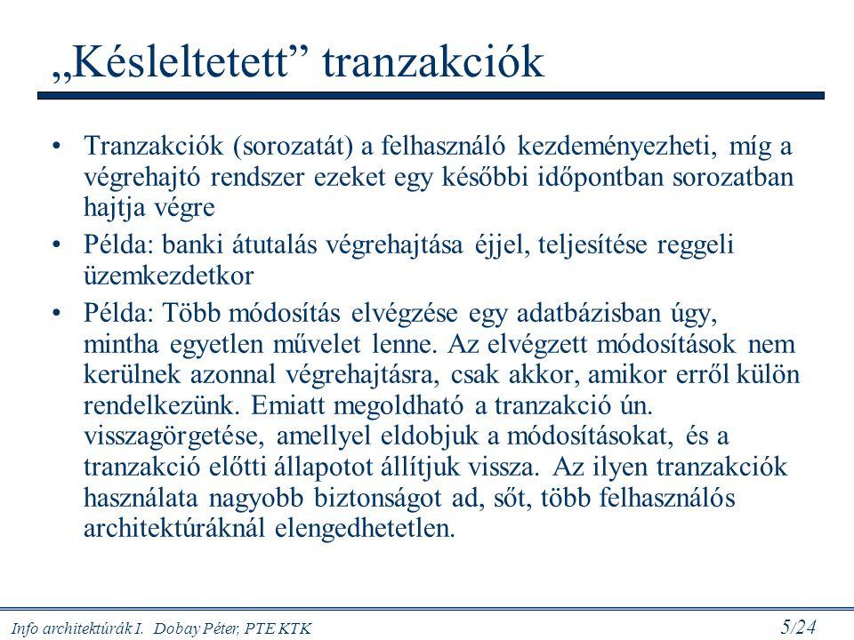 """Info architektúrák I. Dobay Péter, PTE KTK 5 / 24 """"Késleltetett"""" tranzakciók Tranzakciók (sorozatát) a felhasználó kezdeményezheti, míg a végrehajtó r"""