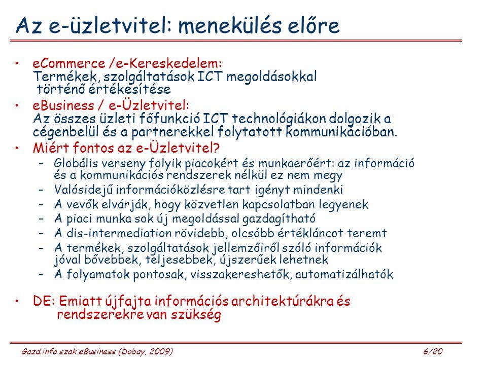 Gazd.info szak eBusiness (Dobay, 2009) 7/20 Az e-Kereskedelem Üzleti (kereskedelmi) folyamat, amelynek során a résztvevő felek elektronikusan (is) érintkeznek segíti a felek tevékenységét egymáséhoz illeszteni azonos (standard), vagy köztes ICT rendszerekkel segítik a felek közötti távolsági és időbeli korlátokat átlépni az Internet segítségével: új csatornák, újfajta kapcsolatok Újfajta piaci munka, amely….
