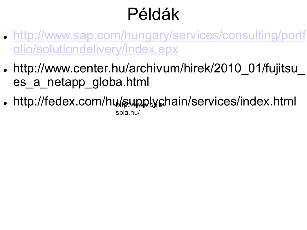 Példák http://www.sap.com/hungary/services/consulting/portf olio/solutiondelivery/index.epx http://www.sap.com/hungary/services/consulting/portf olio/