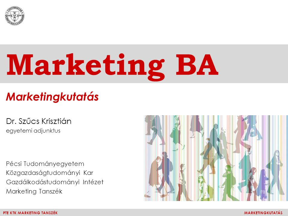 PTE KTK MARKETING TANSZÉKMARKETINGKUTATÁS Marketing BA Marketingkutatás Dr.