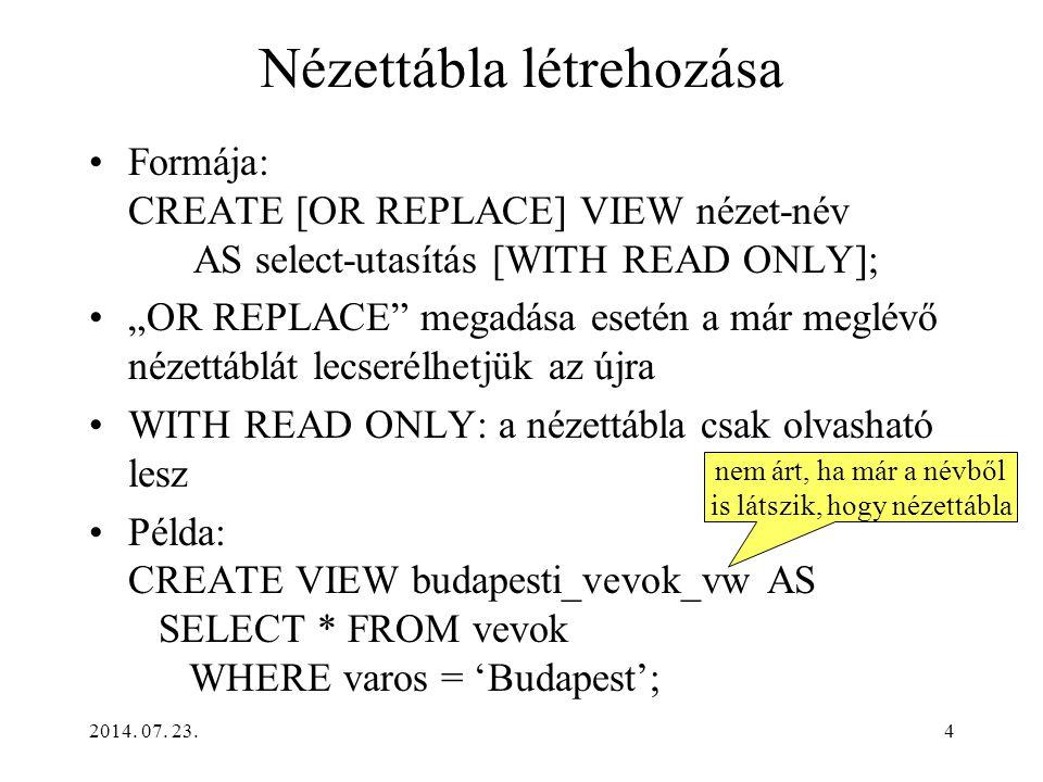 """2014. 07. 23.4 Nézettábla létrehozása Formája: CREATE [OR REPLACE] VIEW nézet-név AS select-utasítás [WITH READ ONLY]; """"OR REPLACE"""" megadása esetén a"""