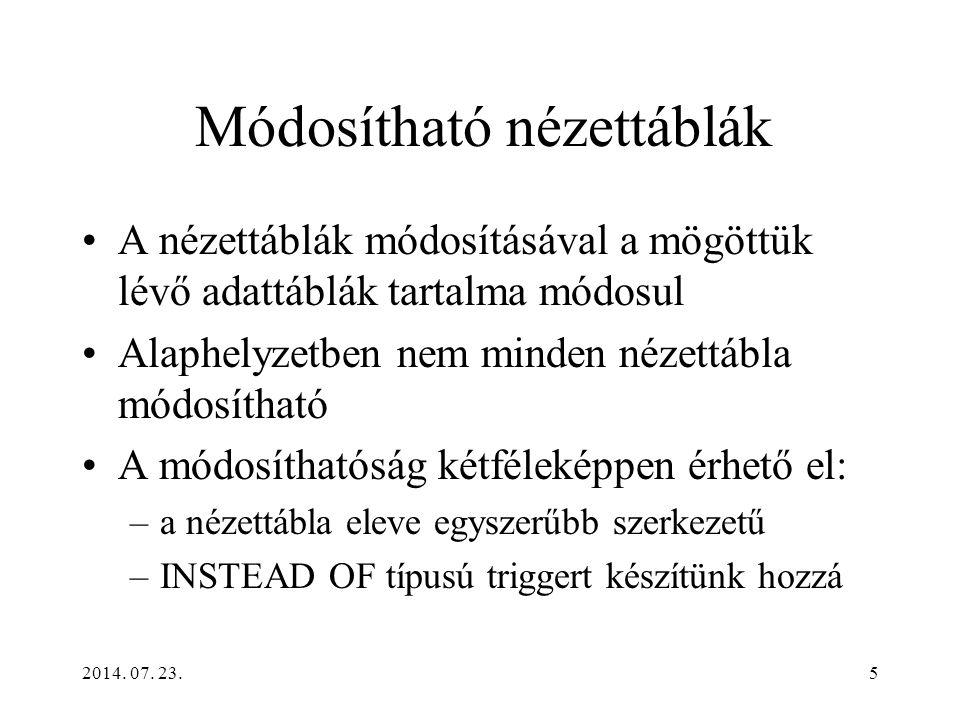 2014. 07. 23.5 Módosítható nézettáblák A nézettáblák módosításával a mögöttük lévő adattáblák tartalma módosul Alaphelyzetben nem minden nézettábla mó