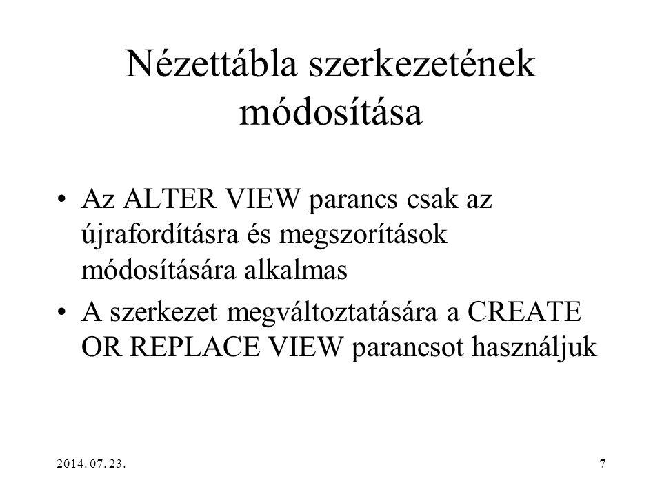 7 Nézettábla szerkezetének módosítása Az ALTER VIEW parancs csak az újrafordításra és megszorítások módosítására alkalmas A szerkezet megváltoztatásár