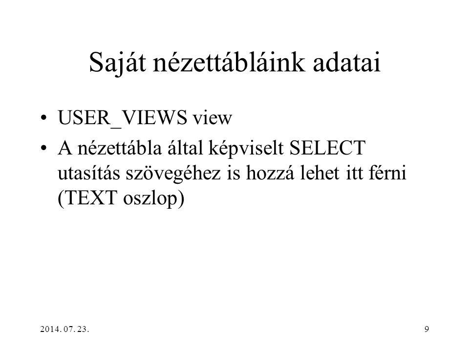 2014. 07. 23.9 Saját nézettábláink adatai USER_VIEWS view A nézettábla által képviselt SELECT utasítás szövegéhez is hozzá lehet itt férni (TEXT oszlo