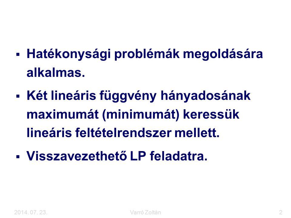 2014. 07. 23.Varró Zoltán2 A hiperbolikus feladat  Hatékonysági problémák megoldására alkalmas.  Két lineáris függvény hányadosának maximumát (minim