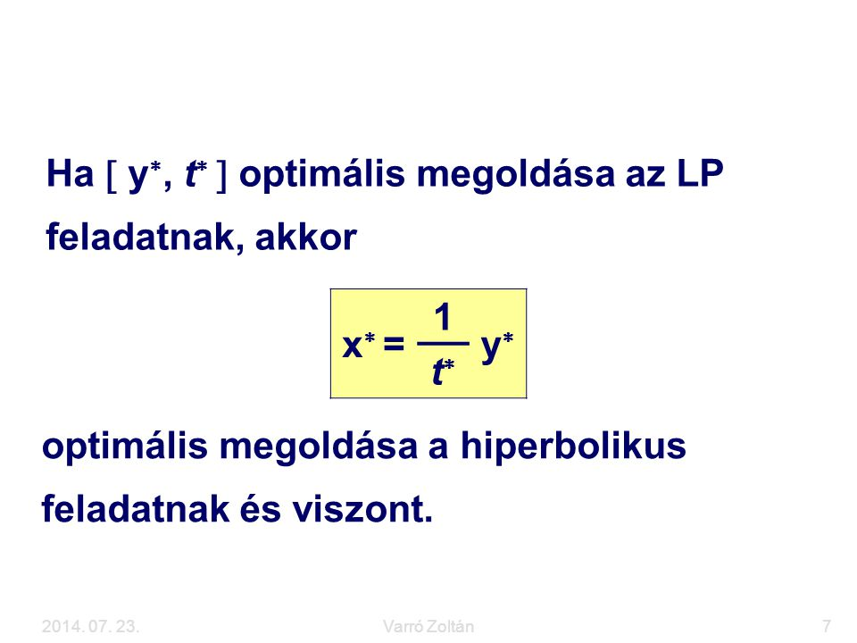 2014. 07. 23.Varró Zoltán7 Visszavezetés LP feladatra Ha  y , t   optimális megoldása az LP feladatnak, akkor x =x = 1 yy tt optimális megol