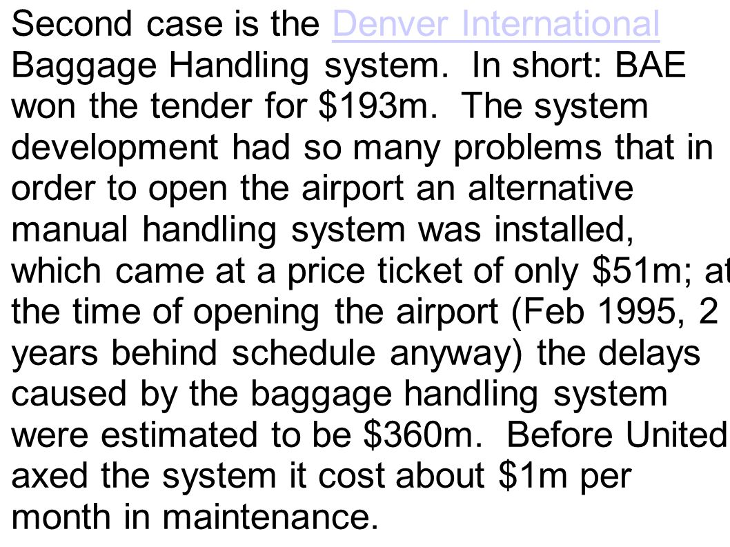 Second case is the Denver International Baggage Handling system. In short: BAE won the tender for $193m. The system development had so many problems t