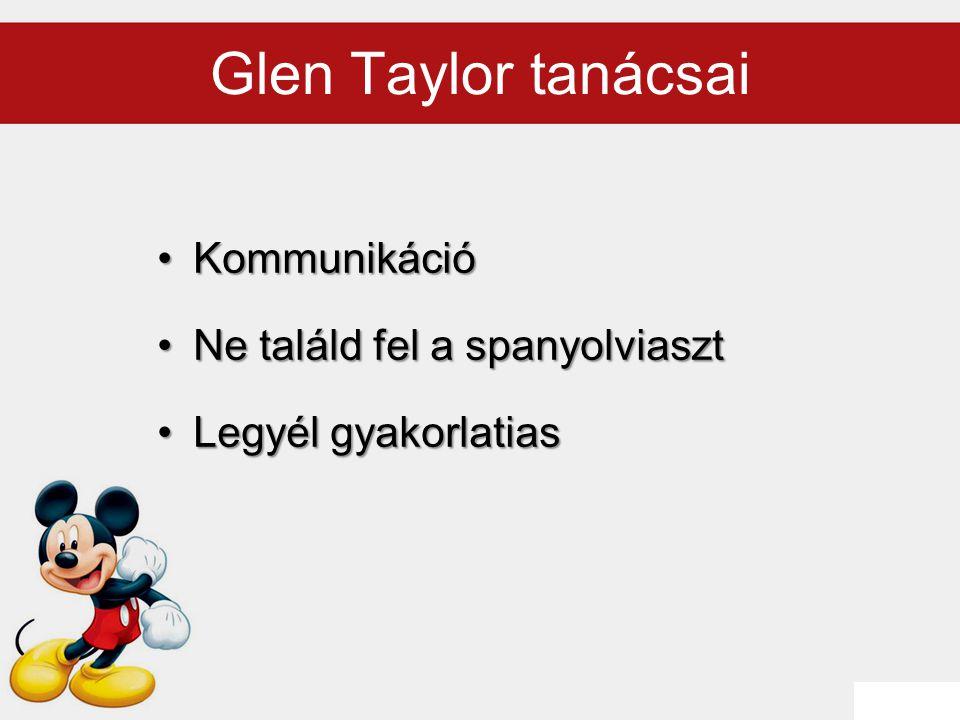 Glen Taylor tanácsai KommunikációKommunikáció Ne találd fel a spanyolviasztNe találd fel a spanyolviaszt Legyél gyakorlatiasLegyél gyakorlatias