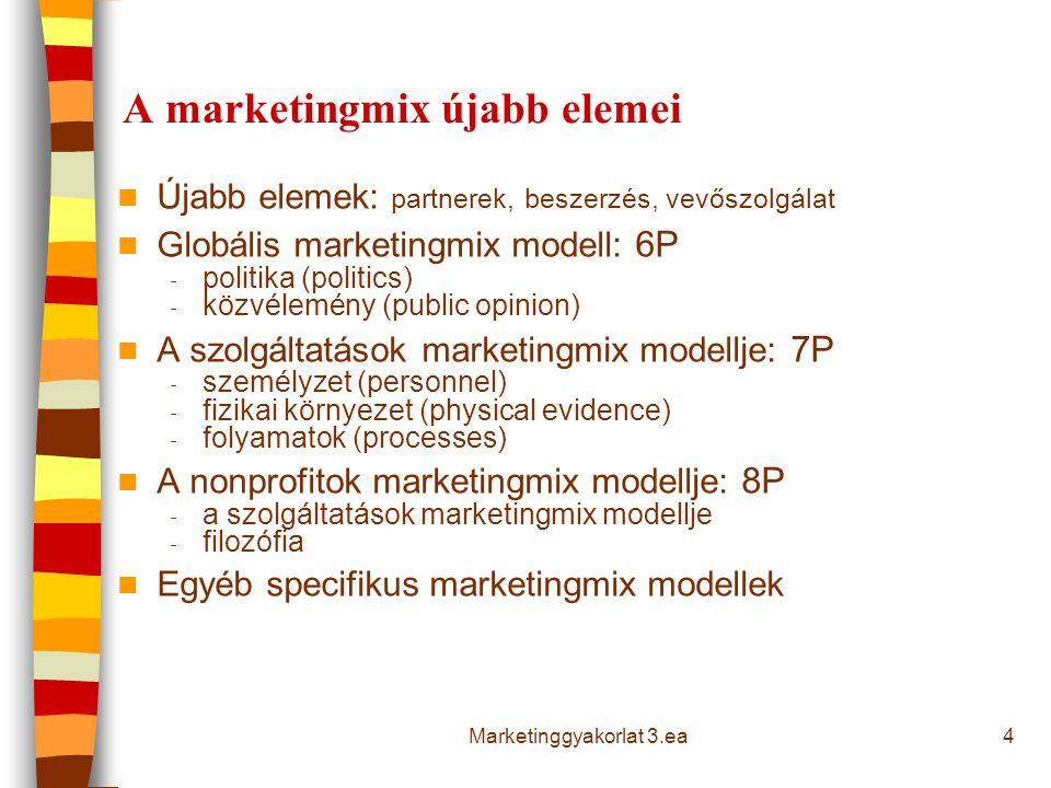 4 A marketingmix újabb elemei Újabb elemek: partnerek, beszerzés, vevőszolgálat Globális marketingmix modell: 6P - politika (politics) - közvélemény (public opinion) A szolgáltatások marketingmix modellje: 7P - személyzet (personnel) - fizikai környezet (physical evidence) - folyamatok (processes) A nonprofitok marketingmix modellje: 8P - a szolgáltatások marketingmix modellje - filozófia Egyéb specifikus marketingmix modellek Marketinggyakorlat 3.ea