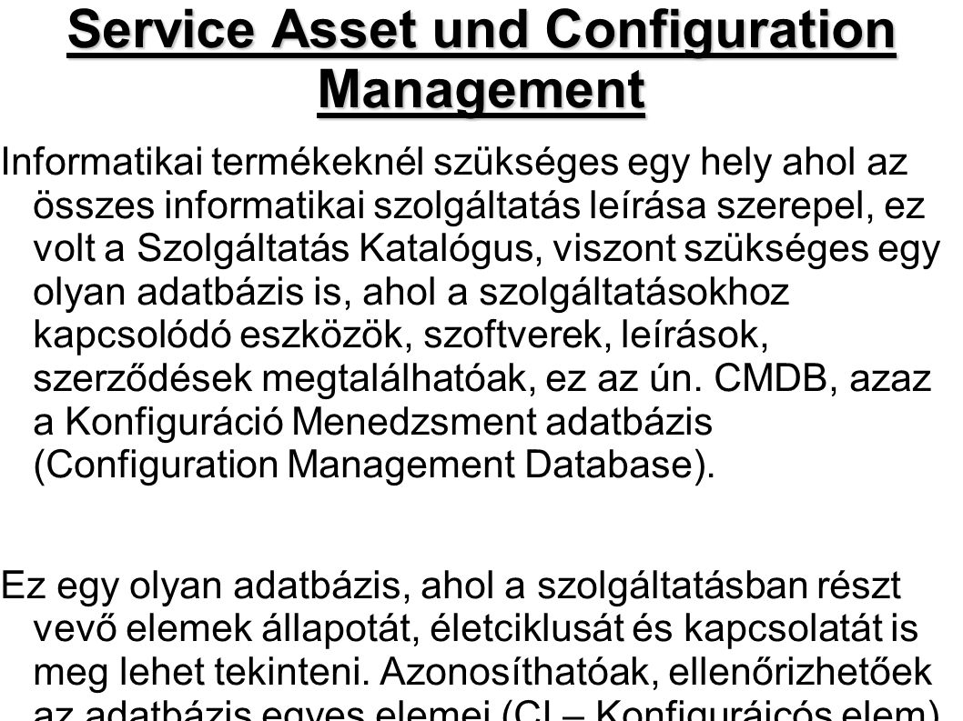 Configuration Managaement Database Video tananyagok: http://www.microsoft.com/hun/technet/article/?id=edfea aa5-8524-4fd9-97e5-b734e4705fb2 Másik gyakorlti példa: http://www-01.ibm.com/software/hu/tivoli/ http://www.i-doit.org/ http://primecmdb.sourceforge.net/