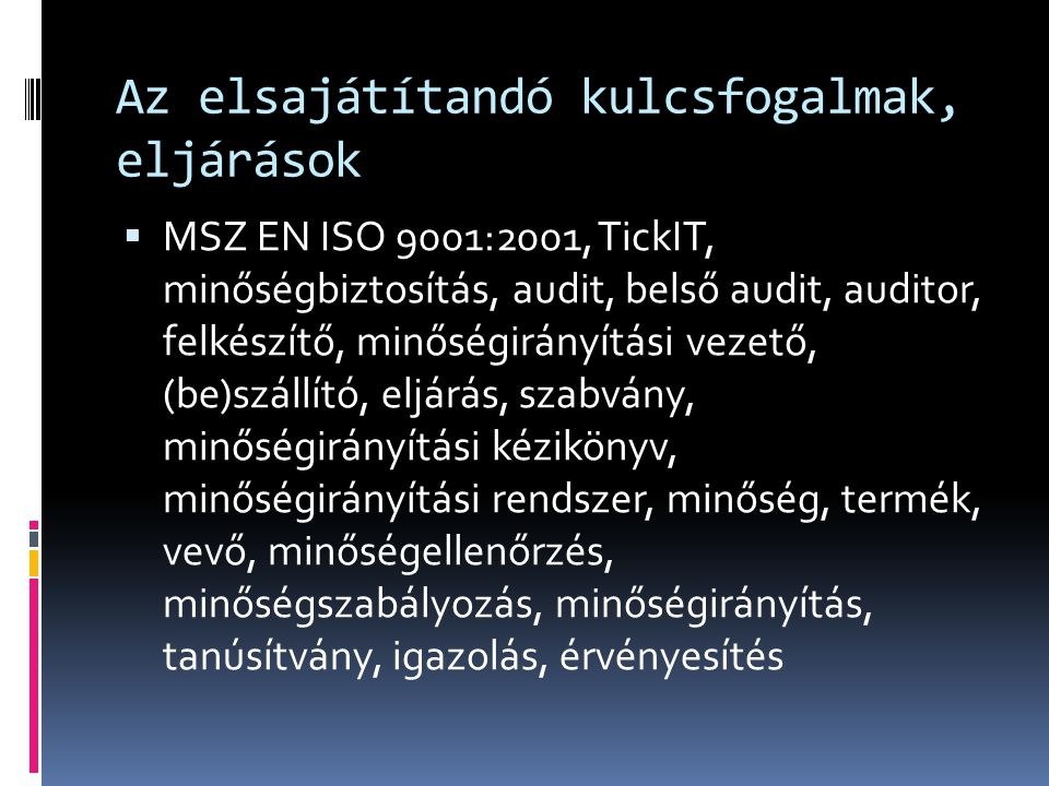 Az elsajátítandó kulcsfogalmak, eljárások  MSZ EN ISO 9001:2001, TickIT, minőségbiztosítás, audit, belső audit, auditor, felkészítő, minőségirányítás