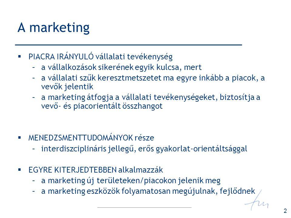 3 A marketing  MARKETING MINT SZEMLÉLET –a piacorientációt jeleníti meg a szervezeti döntésekben –a szervezet érzékenységét biztosítja a partnerei megértéséhez  MARKETING MINT ESZKÖZRENDSZER ÉS MÓDSZERTAN –a piac és szereplőinek megismeréshez információk gyűjtése, ezek elemzése, modellezése –a vállalkozás céljainak elérését segítő döntések, eszköz használat  Összességében A SZERVEZET ÉS PARTNEREI KÖZÖTT LÉTREJÖVŐ CSERÉT segíti, aminek célja –a vállalkozás eredményességének/nyereségességének biztosítása –a vevői elégedettség megszerzése –a vállalati folyamatok, erőforrások koordinálása