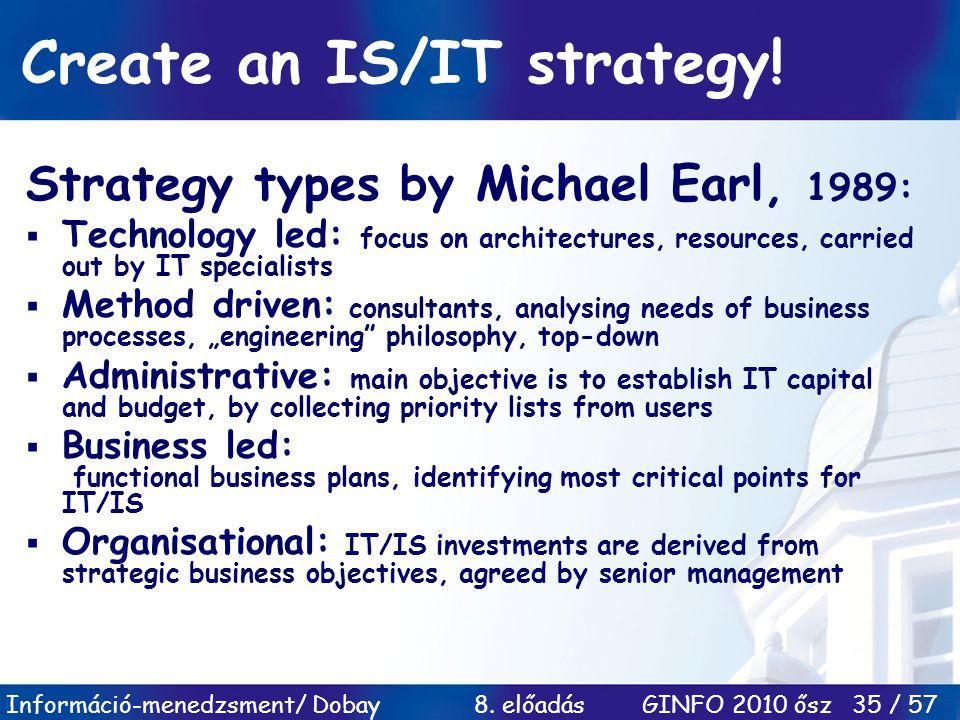Információ-menedzsment/ Dobay 8. előadás GINFO 2010 ősz 35 / 57 Strategy types by Michael Earl, 1989:  Technology led: focus on architectures, resour