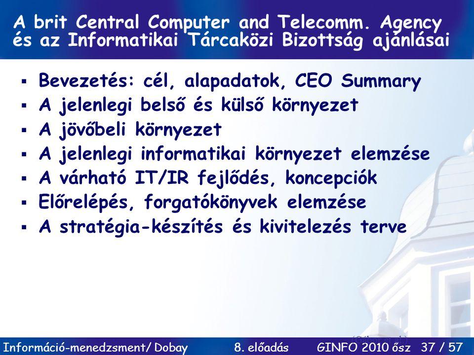 Információ-menedzsment/ Dobay 8. előadás GINFO 2010 ősz 37 / 57 A brit Central Computer and Telecomm. Agency és az Informatikai Tárcaközi Bizottság aj