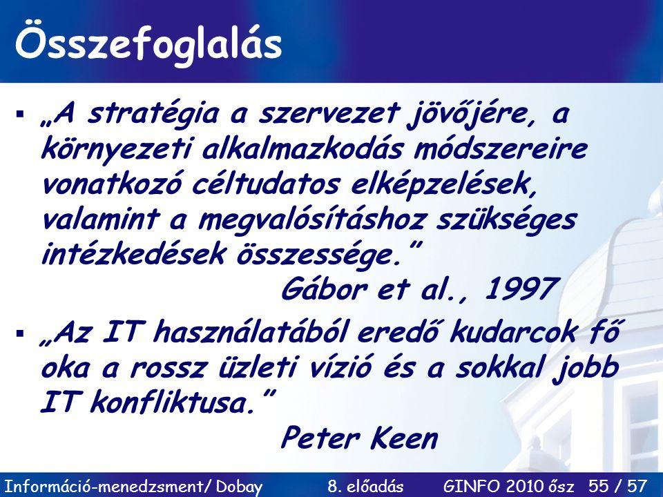 """Információ-menedzsment/ Dobay 8. előadás GINFO 2010 ősz 55 / 57 Összefoglalás  """"A stratégia a szervezet jövőjére, a környezeti alkalmazkodás módszere"""