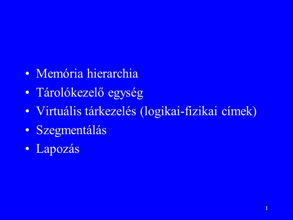 1 Memória hierarchia Tárolókezelő egység Virtuális tárkezelés (logikai-fizikai címek) Szegmentálás Lapozás