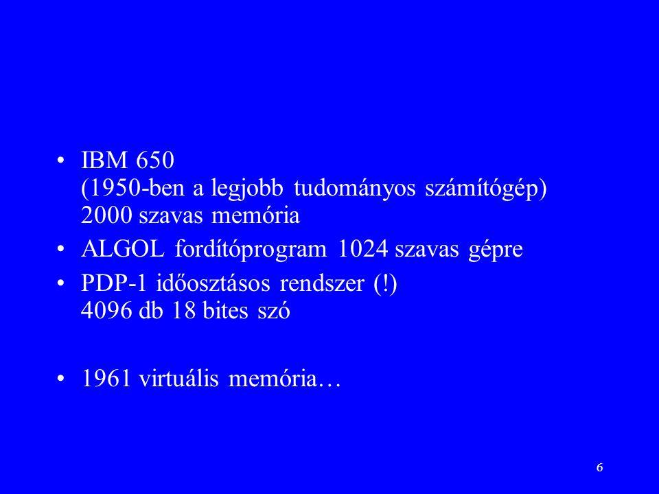 6 IBM 650 (1950-ben a legjobb tudományos számítógép) 2000 szavas memória ALGOL fordítóprogram 1024 szavas gépre PDP-1 időosztásos rendszer (!) 4096 db