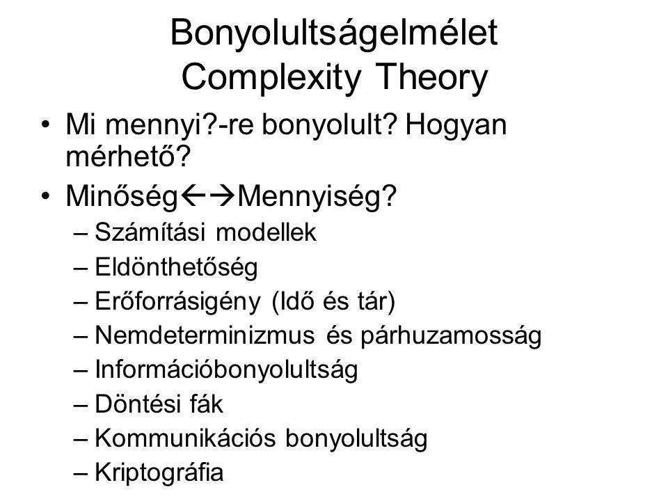 Bonyolultságelmélet Complexity Theory Mi mennyi?-re bonyolult? Hogyan mérhető? Minőség  Mennyiség? –Számítási modellek –Eldönthetőség –Erőforrásigén