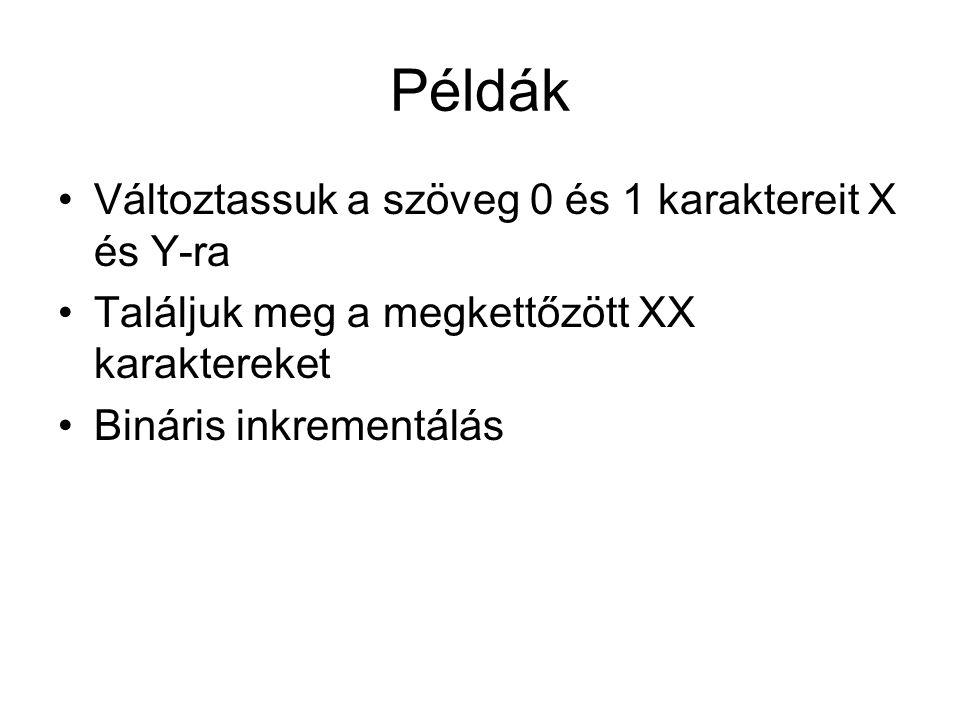 Példák Változtassuk a szöveg 0 és 1 karaktereit X és Y-ra Találjuk meg a megkettőzött XX karaktereket Bináris inkrementálás
